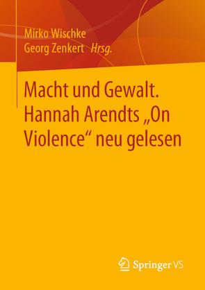 Macht und Gewalt bei Hannah Arendt von Wischke,  Mirko, Zenkert,  Georg