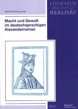 Macht und Gewalt im deutschsprachigen Alexanderroman von Schlechtweg-Jahn,  Ralf