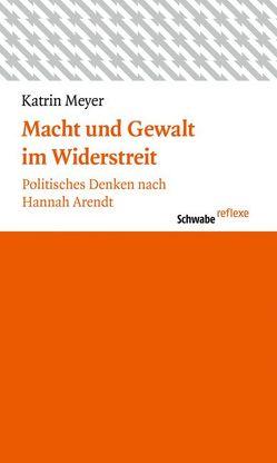 Macht und Gewalt im Widerstreit von Meyer,  Katrin