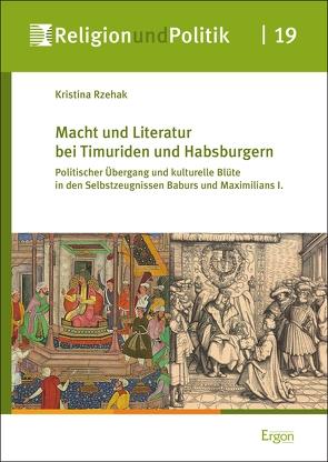 Macht und Literatur bei Timuriden und Habsburgern von Rzehak,  Kristina