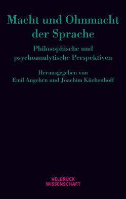Macht und Ohnmacht der Sprache von Angehrn,  Emil, Küchenhoff,  Joachim