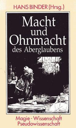 Macht und Ohnmacht des Aberglaubens von Binder,  Hans, Bodner,  Heinrich, Cap,  Ferdinand