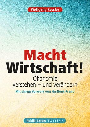 Macht Wirtschaft! von Kessler,  Wolfgang