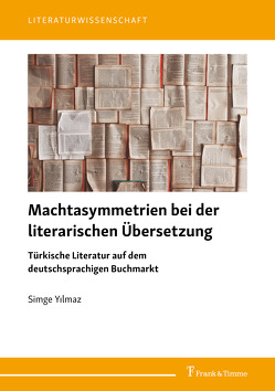 Machtasymmetrien bei der literarischen Übersetzung von Yilmaz,  Simge