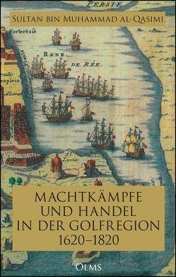 Machtkämpfe und Handel in der Golfregion 1620–1820 von al-Qasimi,  Sultan Bin Muhammad, Bücheleres-Rieppel,  Beate, Kuballa-Cottone,  Stefanie
