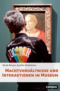 Machtverhältnisse und Interaktionen im Museum von Burzan,  Nicole, Eickelmann,  Jennifer