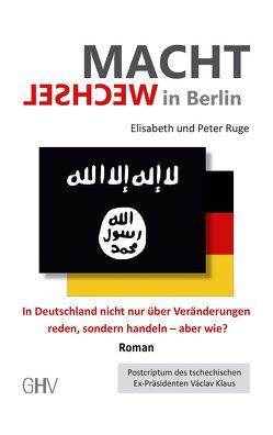Machtwechsel IN BERLIN von Ruge,  Elisabeth, Ruge,  Peter