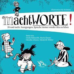 machtWORTE! von Balaschk,  Cindy, Elsner,  Maria, Johann,  Claudia, Schmitz,  Ka, Weber,  Elisabeth