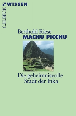 Machu Picchu von Riese,  Berthold