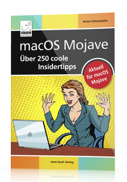 macOS Mojave – Über 250 coole Insidertipps von Ochsenkühn,  Anton