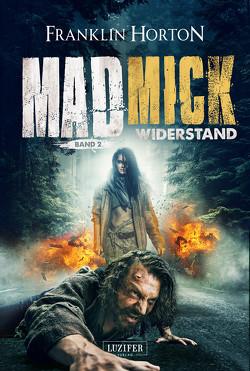 MAD MICK – WIDERSTAND von Horton,  Franklin, Lischewski,  Nicole