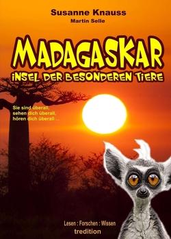 MADAGASKAR – Insel der besonderen Tiere von Eissmann,  Anke, Knauss,  Susanne, Selle,  Martin