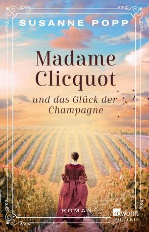 Madame Clicquot und das Glück der Champagne von Popp,  Susanne