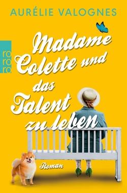 Madame Colette und das Talent zu leben von Malich,  Anja, Valognes,  Aurélie