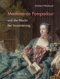 Madame de Pompadour und die Macht der Inszenierung von Weisbrod,  Andrea