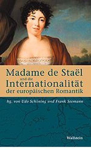 Madame de Staël und die Internationalität der europäischen Romantik von Schöning,  Udo, Seemann,  Frank