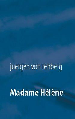 Madame Hélène von von Rehberg,  Juergen