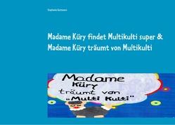 Madame Küry findet Multikulti super & Madame Küry träumt von Multikulti von Guttmann,  Stephanie