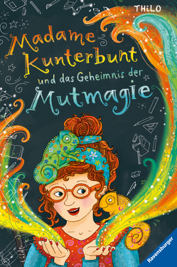 Madame Kunterbunt, Band 1: Madame Kunterbunt und das Geheimnis der Mutmagie von THiLO, Weidenbach,  Bille