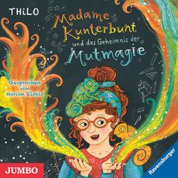 Madame Kunterbunt und das Geheimnis der Mutmagie von Elskis,  Marion, THiLO