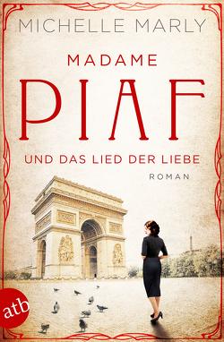 Madame Piaf und das Lied der Liebe von Marly,  Michelle