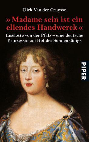 »Madame sein ist ein ellendes Handwerck« von Leipold,  Inge, Van der Cruysse,  Dirk