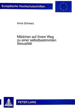 Mädchen auf ihrem Weg zu einer selbstbestimmten Sexualität von Schwarz,  Anne