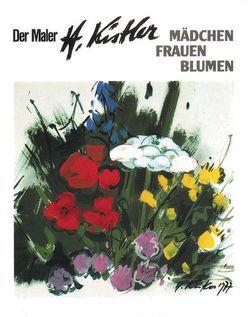Der Maler Heinz Kistler – Mädchen – Frauen – Blumen von Kistler,  Heinz