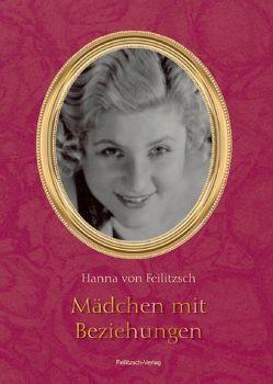 Mädchen mit Beziehungen von Feilitzsch,  Hanna von, Kuscheck,  Martina