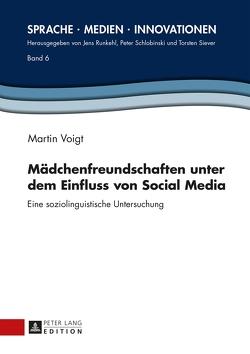 Mädchenfreundschaften unter dem Einfluss von Social Media von Voigt,  Martin