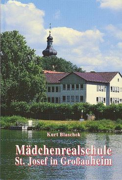 Mädchenrealschule St. Josef in Grossauheim von Blaschek,  Kurt