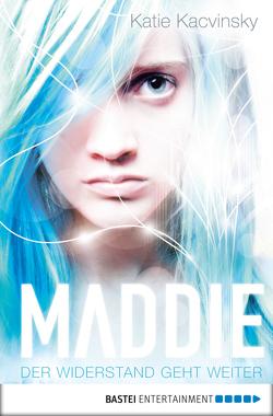 Maddie – Der Widerstand geht weiter von Kacvinsky,  Katie, Raimer-Nolte,  Ulrike