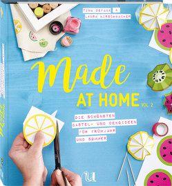 Made at Home Vol. 2 – Frühjahr & Sommer von Defaux,  Tina, Kirschbacher,  Laura, Schneider,  Anna