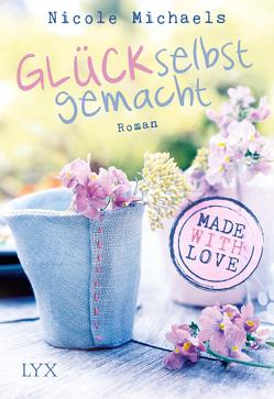 Made with Love – Glück selbst gemacht von Michaels,  Nicole, Pannen,  Stephanie