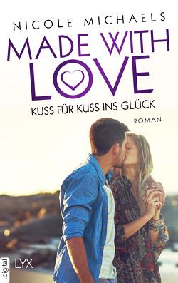 Made with Love – Kuss für Kuss ins Glück von Michaels,  Nicole, Pannen,  Stephanie