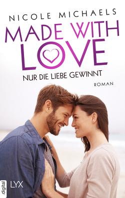Made with Love – Nur die Liebe gewinnt von Michaels,  Nicole, Pannen,  Stephanie