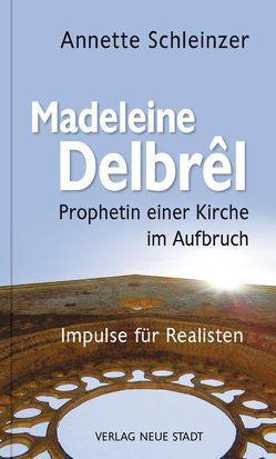 Madeleine Delbrêl – Prophetin einer Kirche im Aufbruch von Schleinzer,  Annette