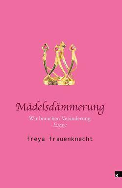 Mädelsdämmerung von Frauenknecht,  Freya