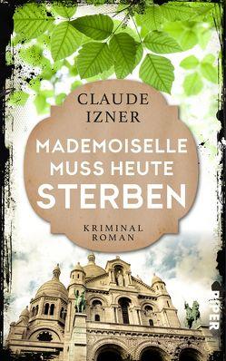 Mademoiselle muss heute sterben von Izner,  Claude, Wurster,  Gaby