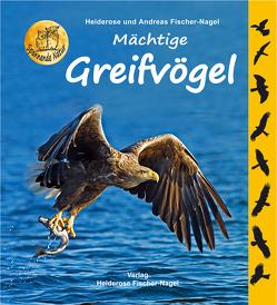 Mächtige Greifvögel von Fischer-Nagel Andreas, Fischer-Nagel,  Heiderose