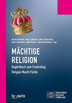Mächtige Religion von Bauerochse,  Dr. Lothar, Baumgart-Ochse,  Dr. Claudia, Deitelhoff,  Prof. Dr. Nicole, Hofmeister,  Klaus, Kösters,  Judith, Ließmann,  Heike, Nembach,  Dr. Eberhard