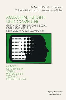 Mädchen, Jungen und Computer von Frohnert,  Sigrid, Hahn-Mausbach,  Gabriele, Kauermann-Walter,  Jacqueline, Metz-Göckel,  Sigrid