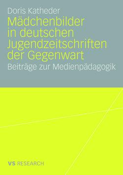 Mädchenbilder in deutschen Jugendzeitschriften der Gegenwart von Katheder,  Doris