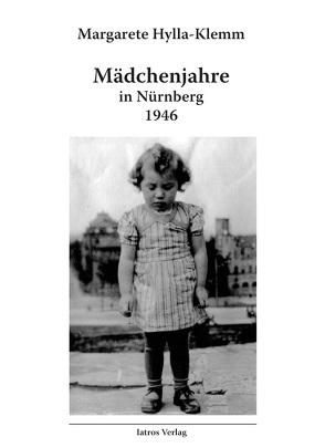 Mädchenjahre in Nürnberg – 1946 von Hylla-Klemm,  Margarete