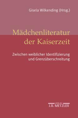 Mädchenliteratur der Kaiserzeit von Förster,  Birte, Glasenapp,  Gabriele von, Kirch,  Silke, Volkmann-Valkysers,  Petra, Wilkending,  Gisela