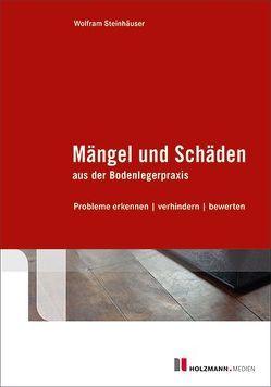 Mängel und Schäden aus der Bodenlegerpraxis von Steinhäuser,  Dipl.-Ing.Wolfram