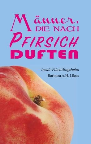 Männer die nach Pfirsich duften von Likus,  Barbara A.H.