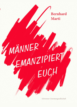 Männer emanzipiert euch von Marti,  Bernhard