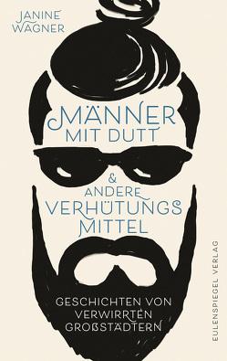 Männer mit Dutt und andere Verhütungsmittel von Wagner,  Janine