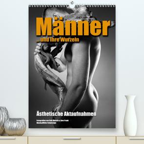 Männer … und ihre Wurzeln (Premium, hochwertiger DIN A2 Wandkalender 2020, Kunstdruck in Hochglanz) von Fotodesign,  Black&White, Wehrle und Uwe Frank,  Ralf